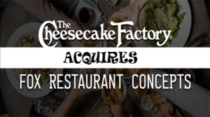 The Cheesecake Factory Completes Acquisitions of North Italia and Fox Restaurant Concepts
